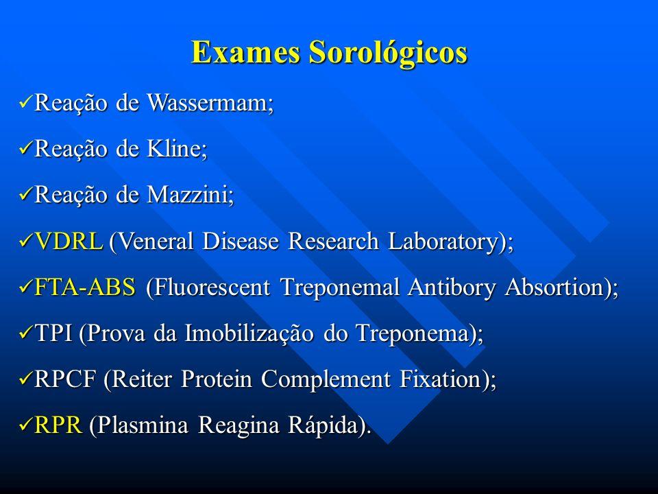 Exames Sorológicos Reação de Wassermam; Reação de Kline; Reação de Kline; Reação de Mazzini; Reação de Mazzini; VDRL (Veneral Disease Research Laborat