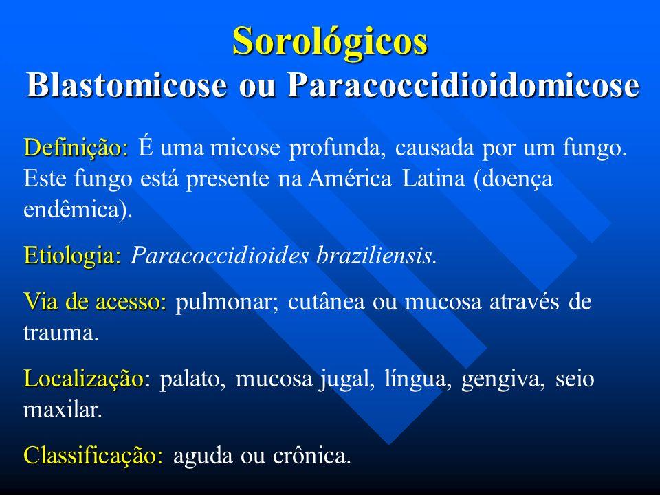 Blastomicose ou Paracoccidioidomicose Definição: Definição: É uma micose profunda, causada por um fungo. Este fungo está presente na América Latina (d