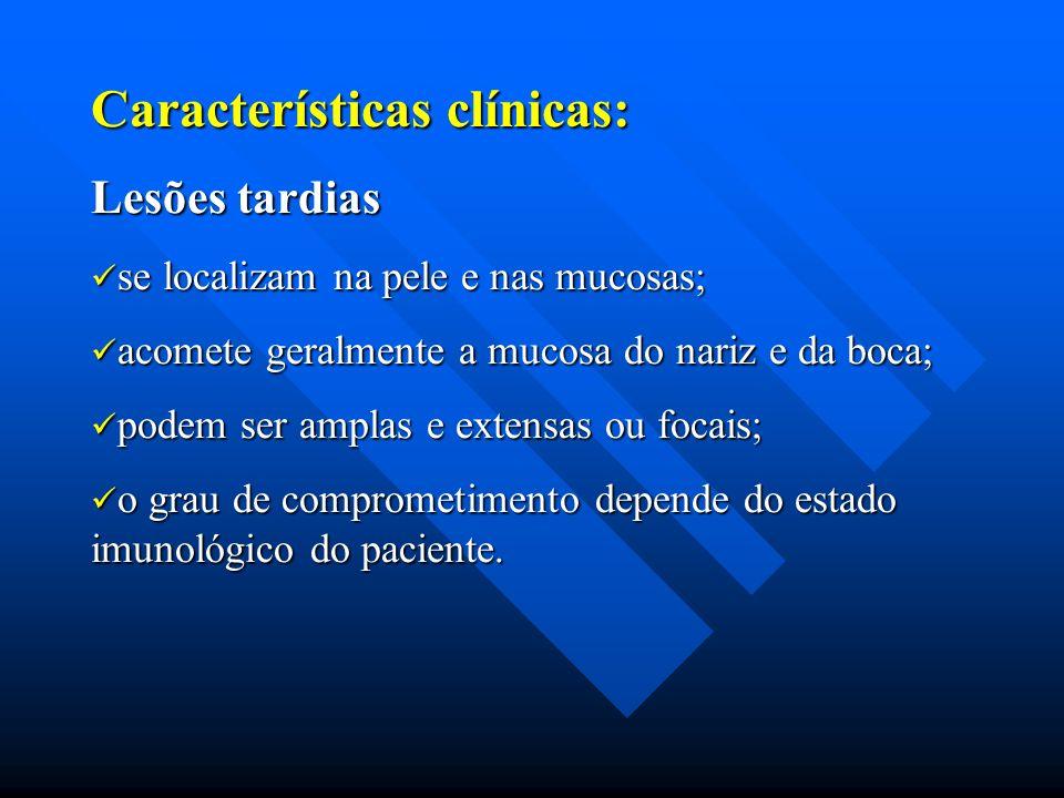 Características clínicas: Lesões tardias se localizam na pele e nas mucosas; se localizam na pele e nas mucosas; acomete geralmente a mucosa do nariz