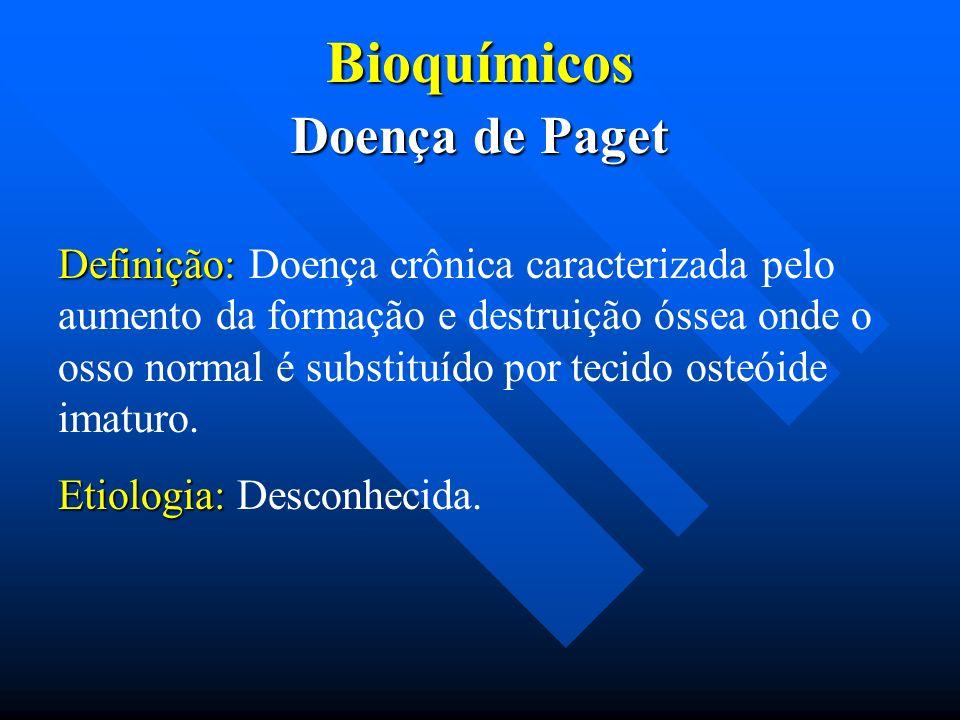 Bioquímicos Doença de Paget Definição: Definição: Doença crônica caracterizada pelo aumento da formação e destruição óssea onde o osso normal é substi