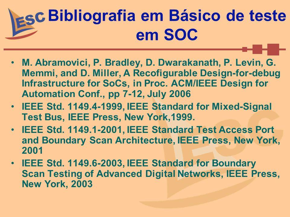 Bibliografia em Básico de teste em SOC M. Abramovici, P. Bradley, D. Dwarakanath, P. Levin, G. Memmi, and D. Miller, A Recofigurable Design-for-debug