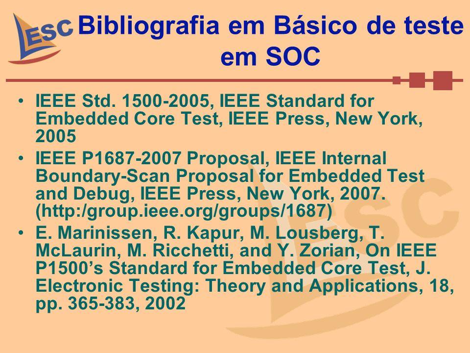 Bibliografia em Básico de teste em SOC IEEE Std. 1500-2005, IEEE Standard for Embedded Core Test, IEEE Press, New York, 2005 IEEE P1687-2007 Proposal,