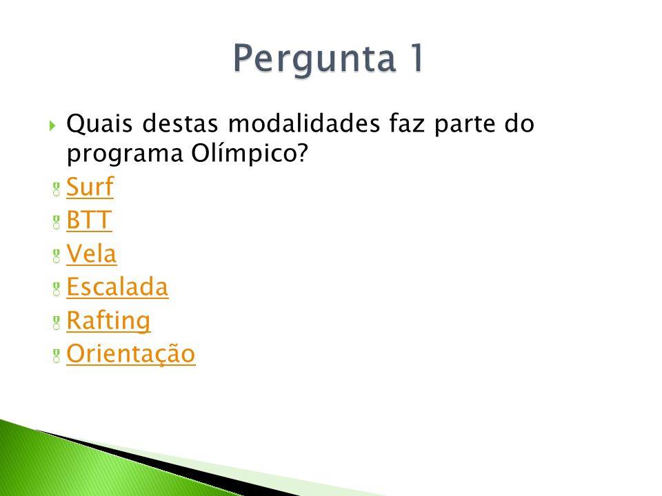 Quais destas modalidades faz parte do programa Olímpico? Surf BTT Vela Escalada Rafting Orientação