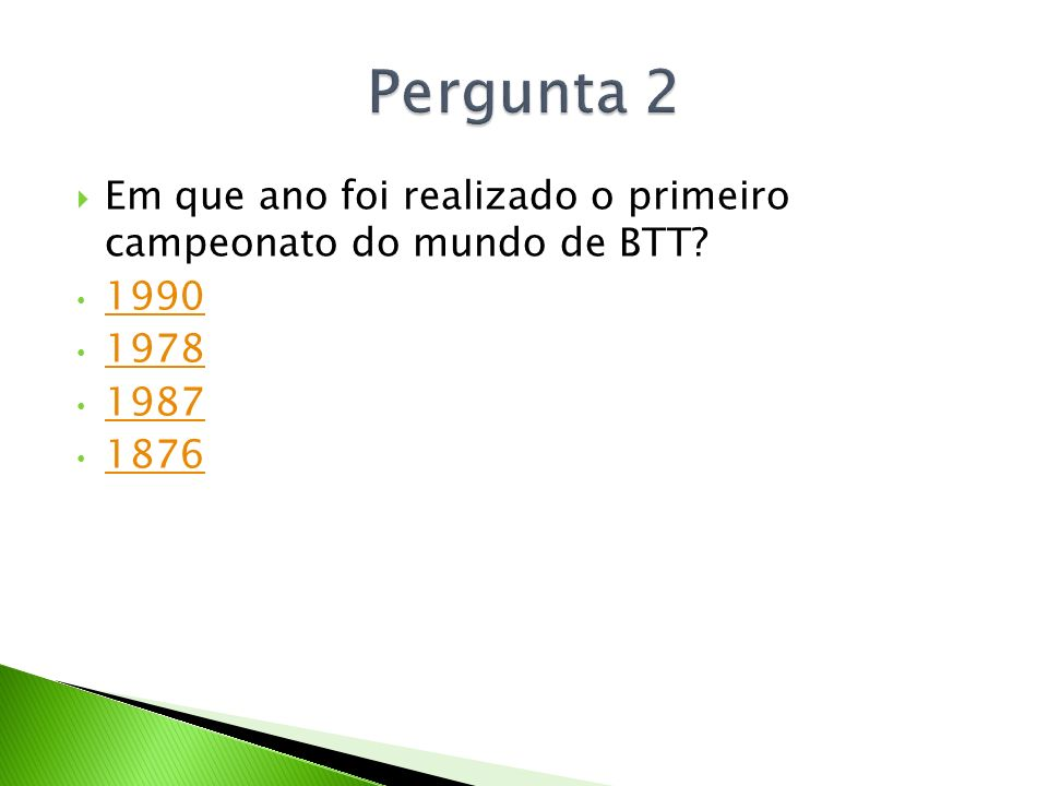 Em que ano foi realizado o primeiro campeonato do mundo de BTT? 1990 1978 1987 1876
