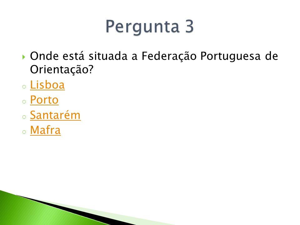 Onde está situada a Federação Portuguesa de Orientação? o Lisboa Lisboa o Porto Porto o Santarém Santarém o Mafra Mafra