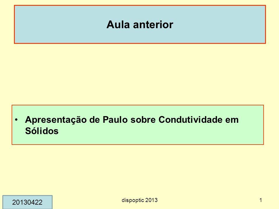Aula anterior Apresentação de Paulo sobre Condutividade em Sólidos dispoptic 20131 20130422
