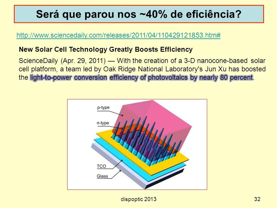 Será que parou nos ~40% de eficiência? 32 http://www.sciencedaily.com/releases/2011/04/110429121853.htm# New Solar Cell Technology Greatly Boosts Effi