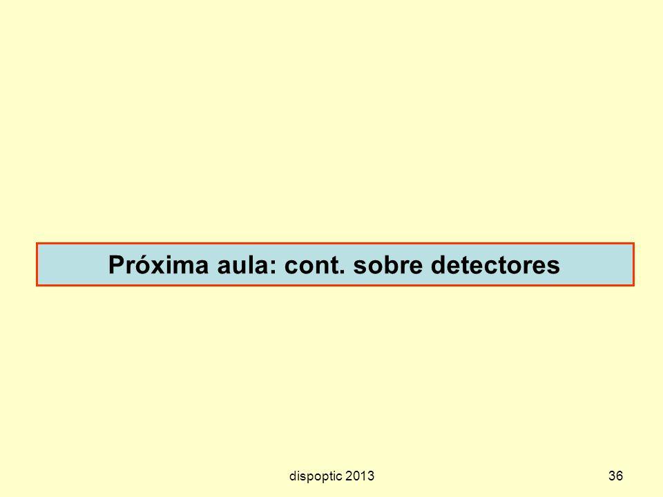Próxima aula: cont. sobre detectores dispoptic 201336