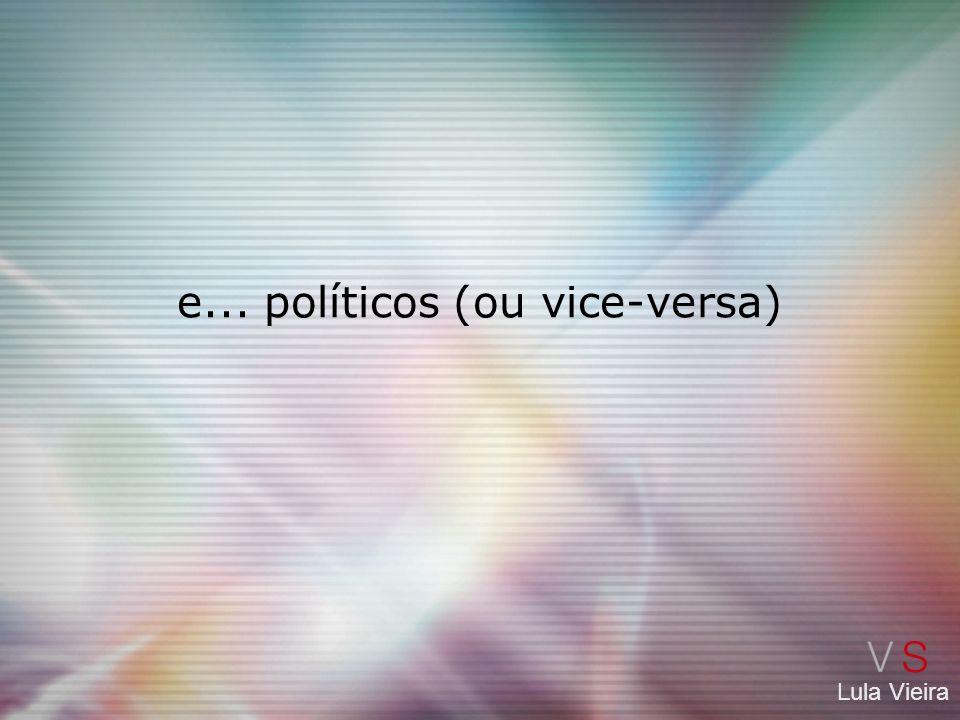 Lula Vieira e... políticos (ou vice-versa)