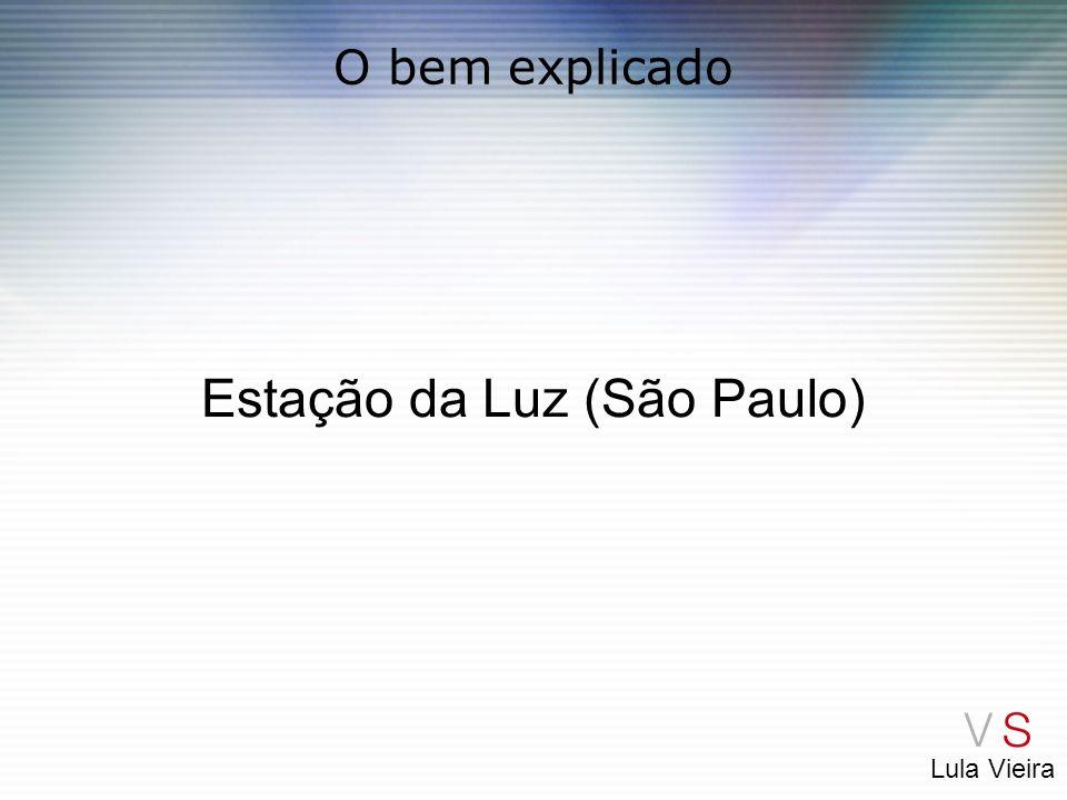 Lula Vieira O bem explicado Estação da Luz (São Paulo)