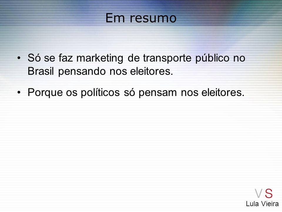Lula Vieira Em resumo Só se faz marketing de transporte público no Brasil pensando nos eleitores. Porque os políticos só pensam nos eleitores.