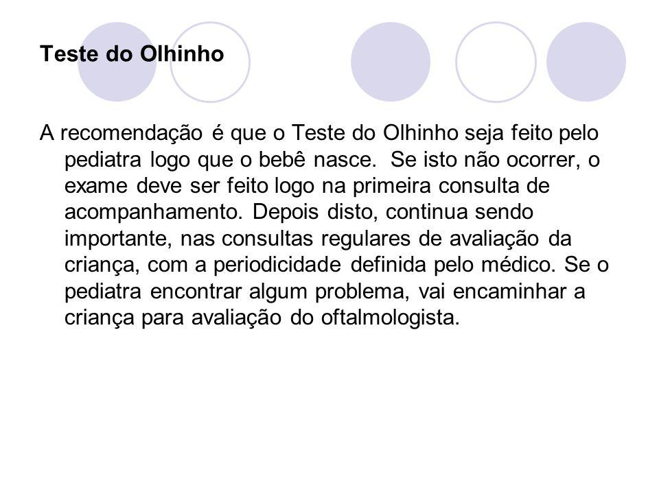 Teste do Olhinho A recomendação é que o Teste do Olhinho seja feito pelo pediatra logo que o bebê nasce.