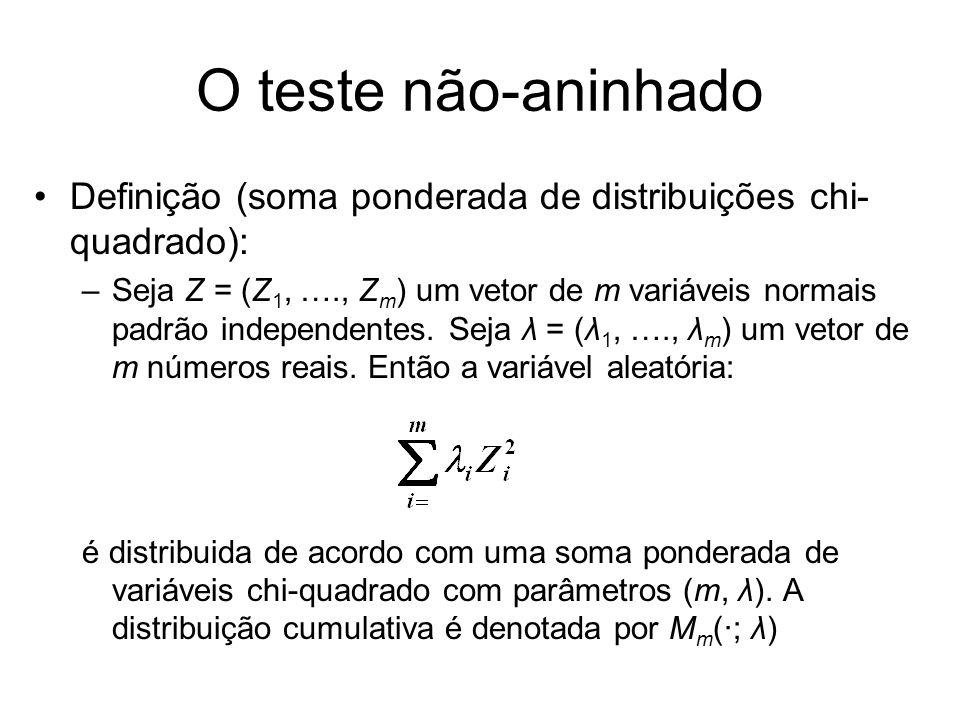 O teste não-aninhado Definição (soma ponderada de distribuições chi- quadrado): –Seja Z = (Z 1, …., Z m ) um vetor de m variáveis normais padrão indep