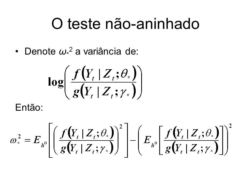 O teste não-aninhado Denote ω * 2 a variância de: Então: