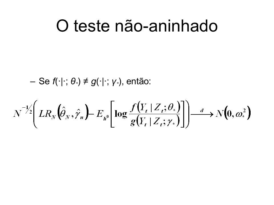 O teste não-aninhado –Se f(·|·; θ * ) g(·|·; γ * ), então: