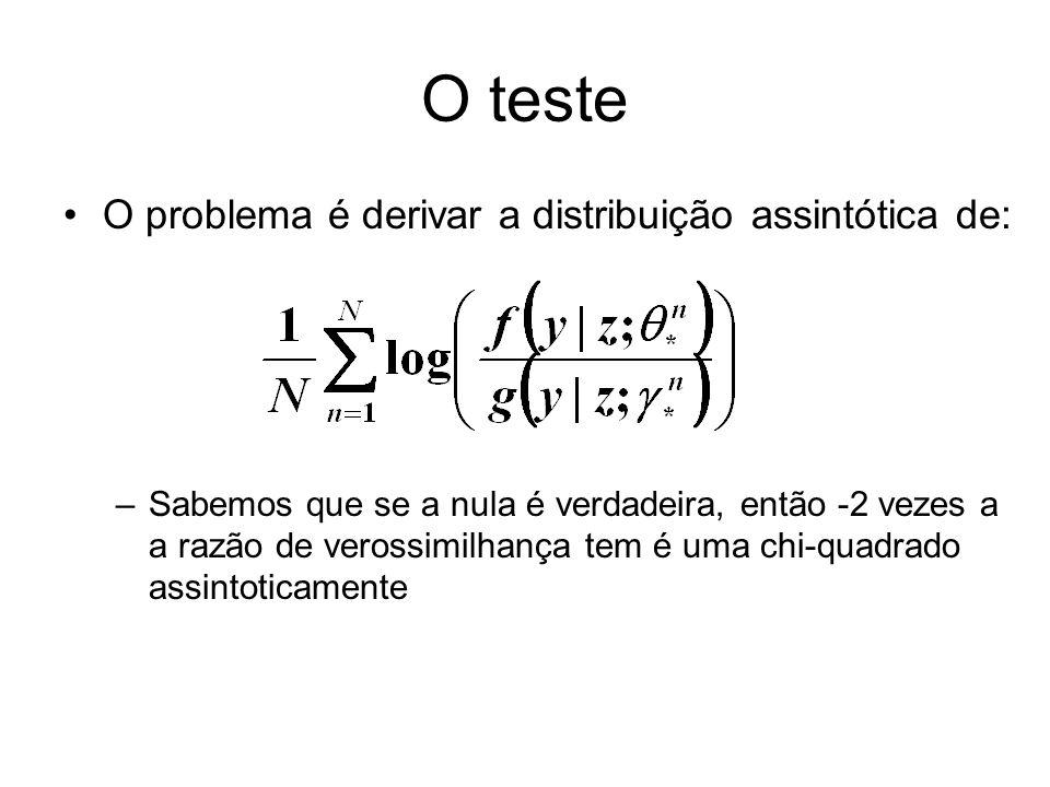 O teste O problema é derivar a distribuição assintótica de: –Sabemos que se a nula é verdadeira, então -2 vezes a a razão de verossimilhança tem é uma
