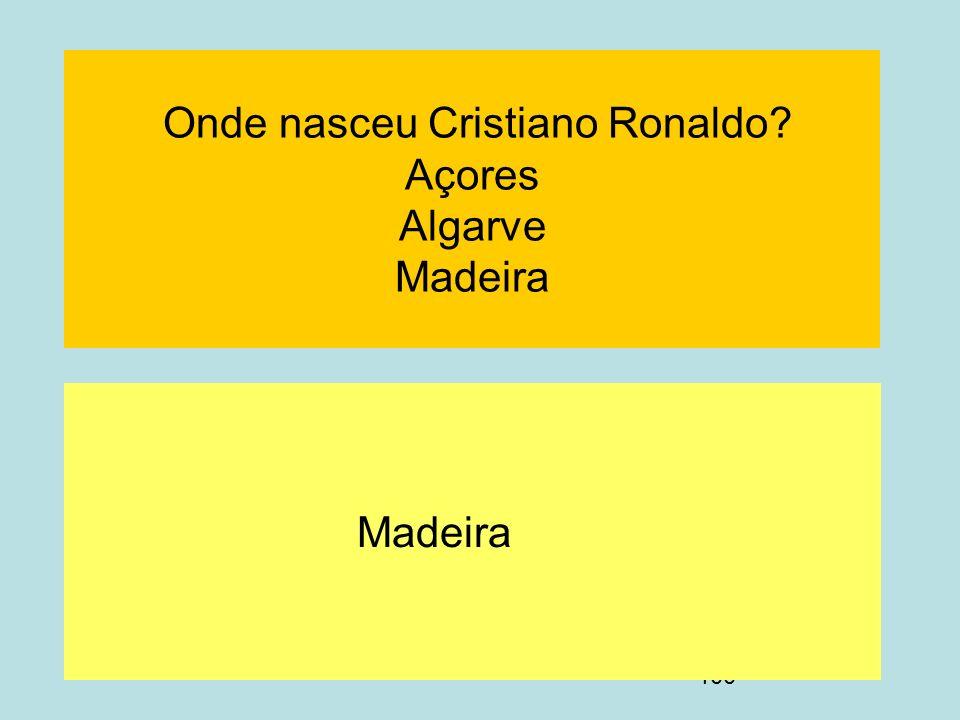100 Onde nasceu Cristiano Ronaldo? Açores Algarve Madeira Madeira