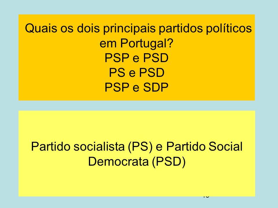 13 Quais os dois principais partidos políticos em Portugal? PSP e PSD PS e PSD PSP e SDP Partido socialista (PS) e Partido Social Democrata (PSD)
