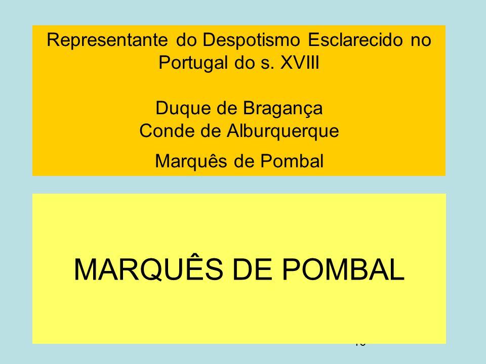 16 Representante do Despotismo Esclarecido no Portugal do s. XVIII Duque de Bragança Conde de Alburquerque Marquês de Pombal MARQUÊS DE POMBAL