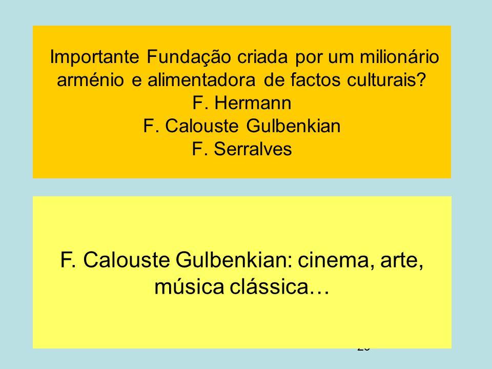 29 Importante Fundação criada por um milionário arménio e alimentadora de factos culturais? F. Hermann F. Calouste Gulbenkian F. Serralves F. Calouste