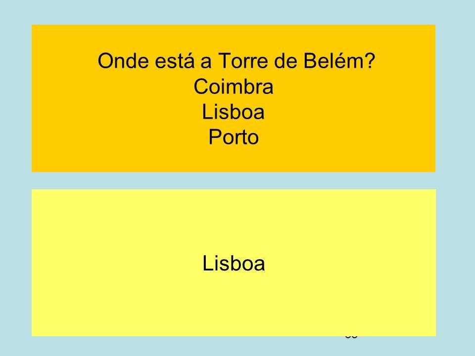 33 Onde está a Torre de Belém? Coimbra Lisboa Porto Lisboa