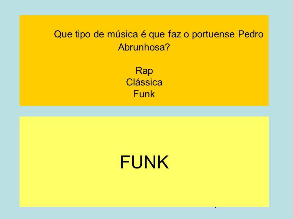 4 Que tipo de música é que faz o portuense Pedro Abrunhosa? Rap Clássica Funk FUNK