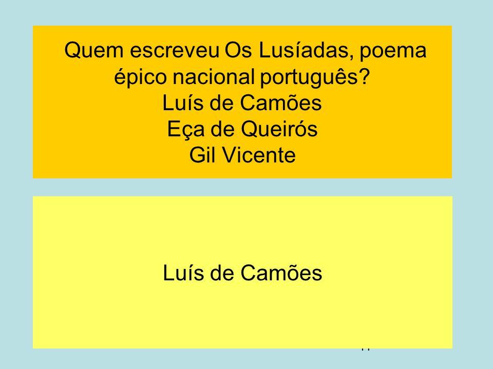 41 Quem escreveu Os Lusíadas, poema épico nacional português? Luís de Camões Eça de Queirós Gil Vicente Luís de Camões
