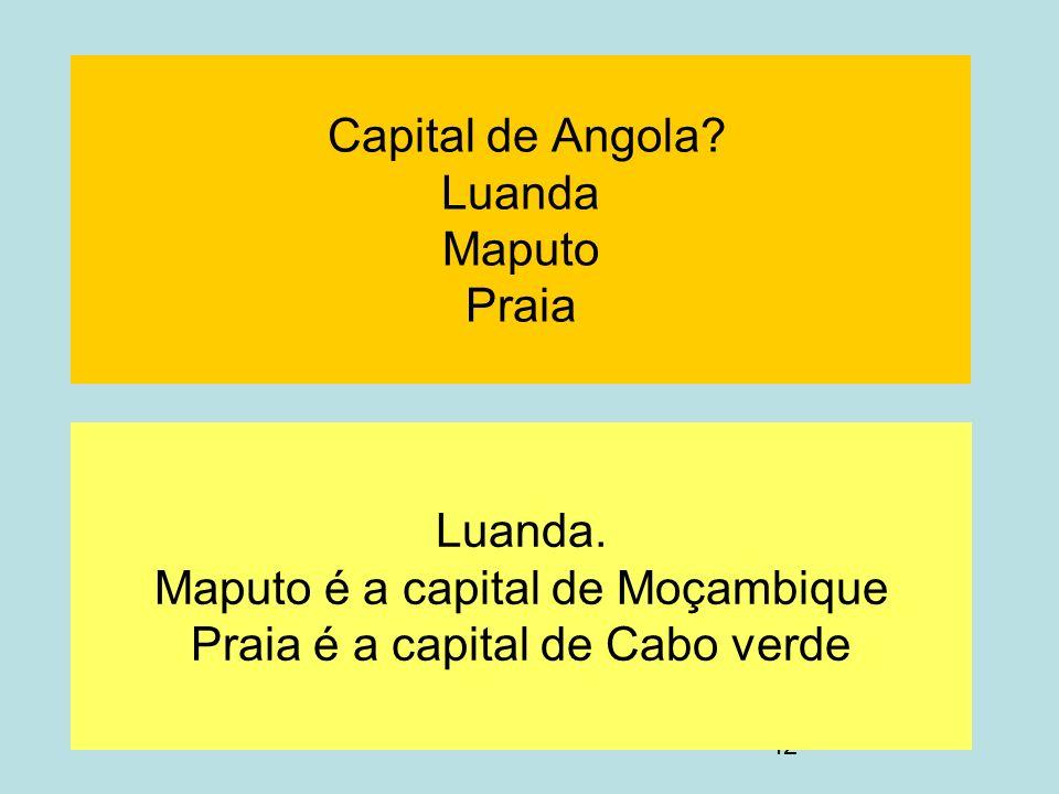 42 Capital de Angola? Luanda Maputo Praia Luanda. Maputo é a capital de Moçambique Praia é a capital de Cabo verde