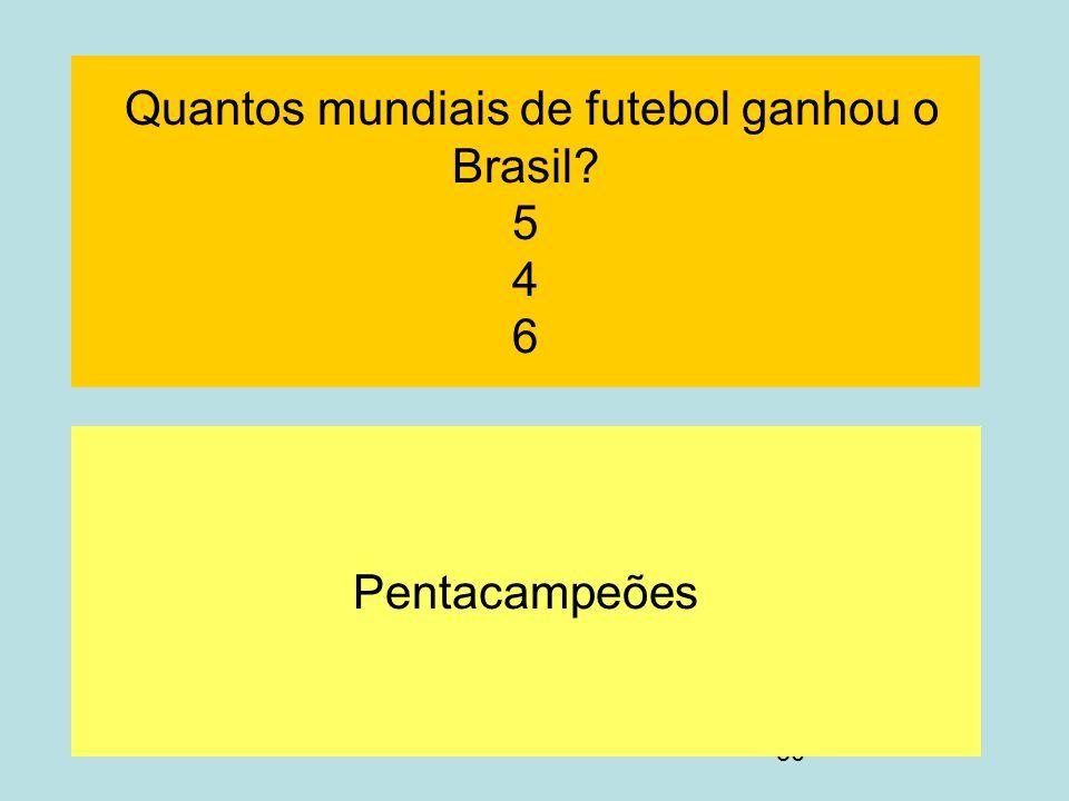 50 Quantos mundiais de futebol ganhou o Brasil? 5 4 6 Pentacampeões