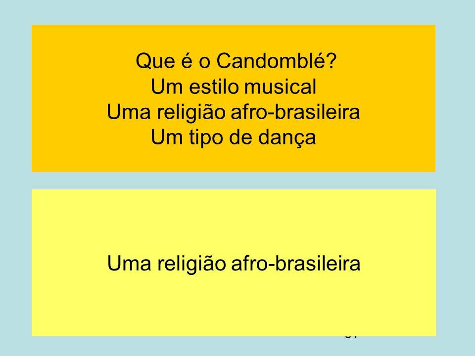 54 Que é o Candomblé? Um estilo musical Uma religião afro-brasileira Um tipo de dança Uma religião afro-brasileira