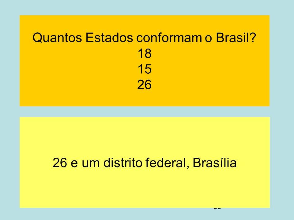59 Quantos Estados conformam o Brasil? 18 15 26 26 e um distrito federal, Brasília