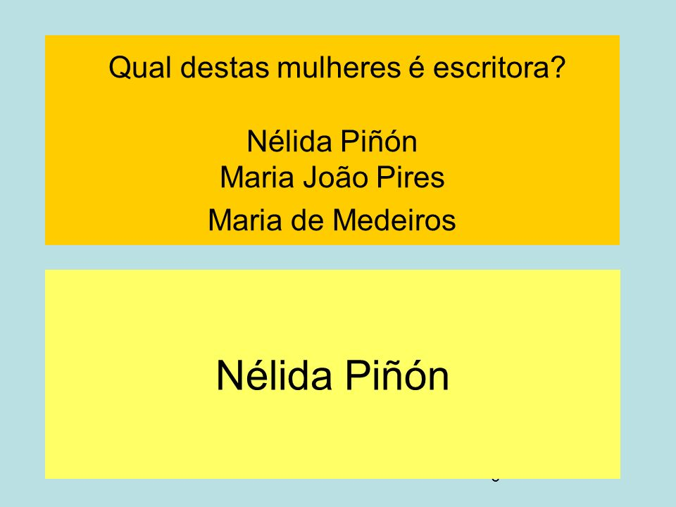 6 Qual destas mulheres é escritora? Nélida Piñón Maria João Pires Maria de Medeiros Nélida Piñón