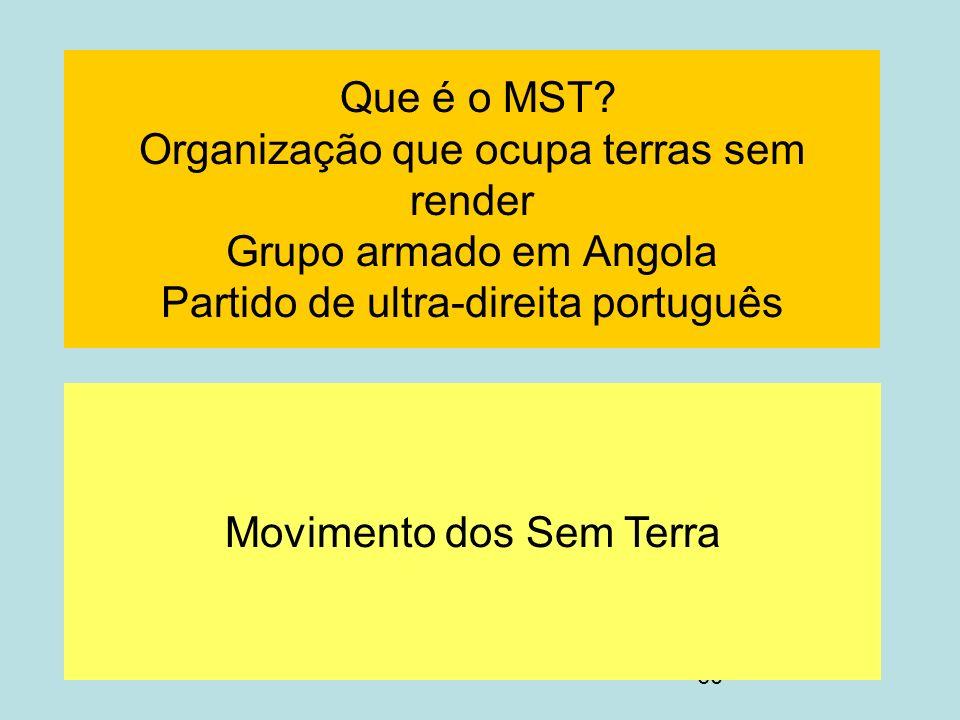 60 Que é o MST? Organização que ocupa terras sem render Grupo armado em Angola Partido de ultra-direita português Movimento dos Sem Terra