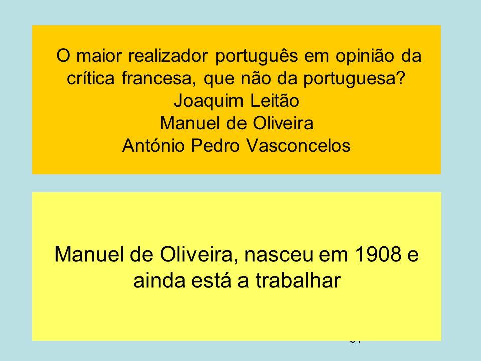 61 O maior realizador português em opinião da crítica francesa, que não da portuguesa? Joaquim Leitão Manuel de Oliveira António Pedro Vasconcelos Man