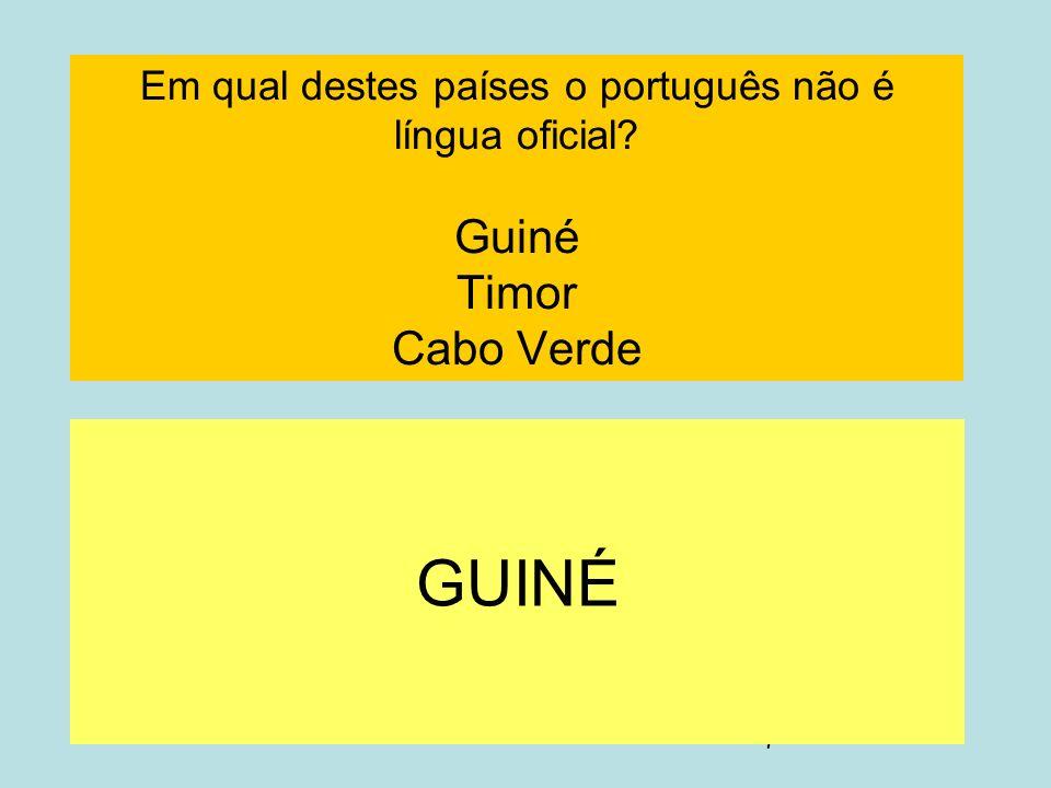 7 Em qual destes países o português não é língua oficial? Guiné Timor Cabo Verde GUINÉ