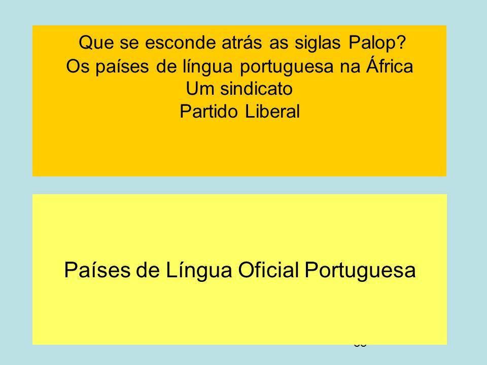 88 Que se esconde atrás as siglas Palop? Os países de língua portuguesa na África Um sindicato Partido Liberal Países de Língua Oficial Portuguesa