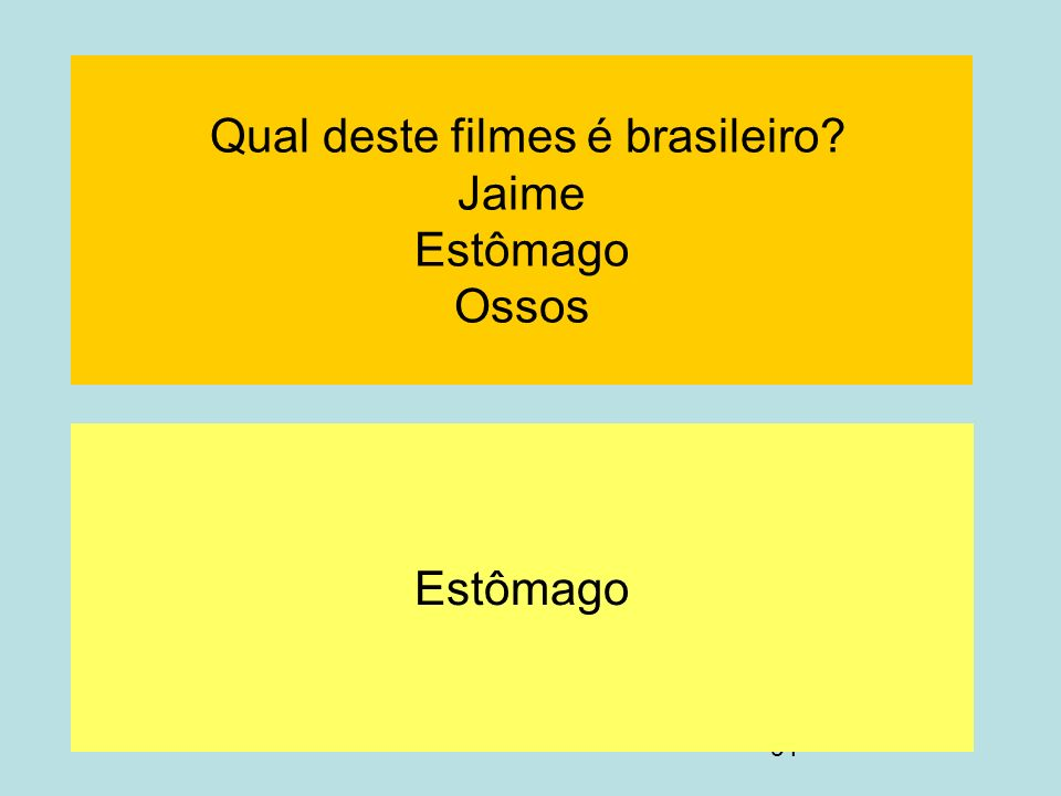 91 Qual deste filmes é brasileiro? Jaime Estômago Ossos Estômago