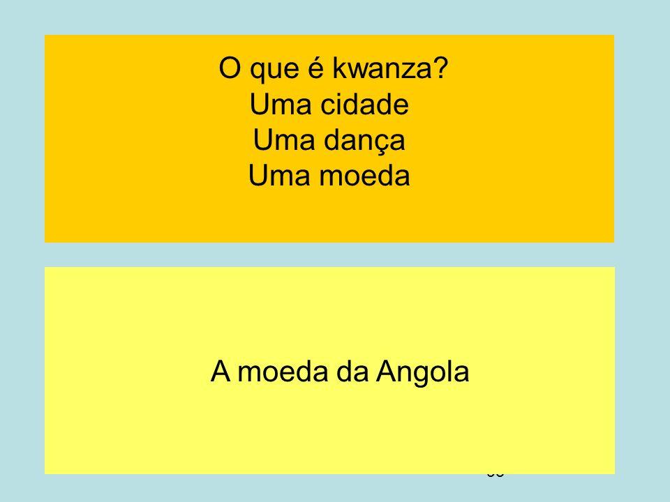95 O que é kwanza? Uma cidade Uma dança Uma moeda A moeda da Angola