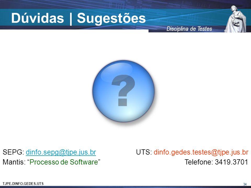 TJPE.DINFO.GEDES.UTS Disciplina de Testes Dúvidas | Sugestões 34 SEPG: dinfo.sepg@tjpe.jus.brdinfo.sepg@tjpe.jus.br Mantis: Processo de Software UTS: dinfo.gedes.testes@tjpe.jus.br Telefone: 3419.3701
