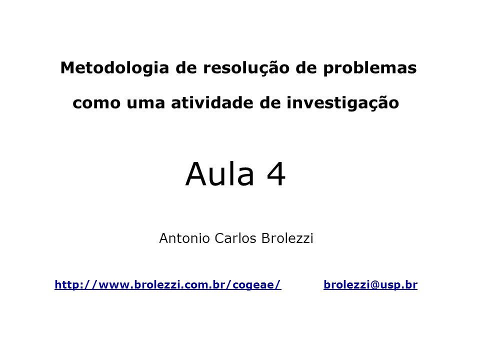 Metodologia de resolução de problemas como uma atividade de investigação Aula 4 Antonio Carlos Brolezzi http://www.brolezzi.com.br/cogeae/ brolezzi@us