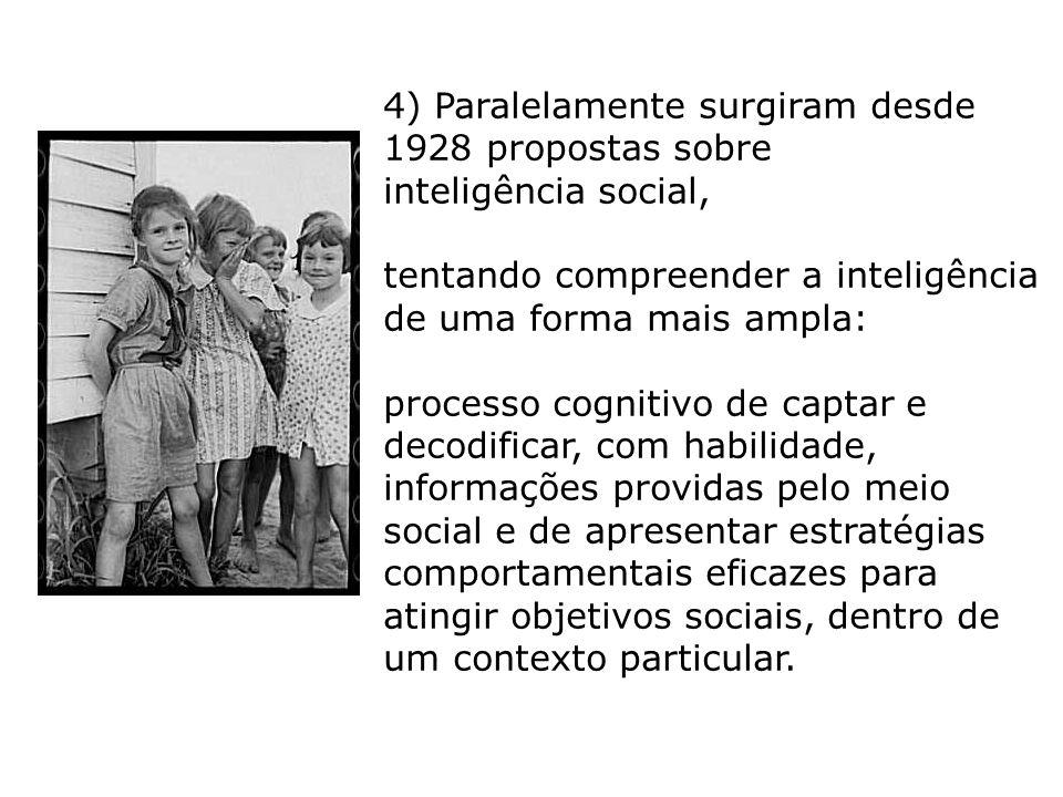 4) Paralelamente surgiram desde 1928 propostas sobre inteligência social, tentando compreender a inteligência de uma forma mais ampla: processo cognit