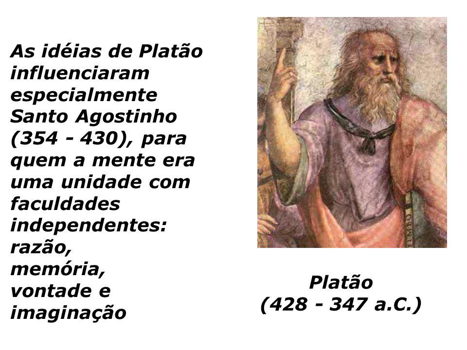 Platão (428 - 347 a.C.) As idéias de Platão influenciaram especialmente Santo Agostinho (354 - 430), para quem a mente era uma unidade com faculdades