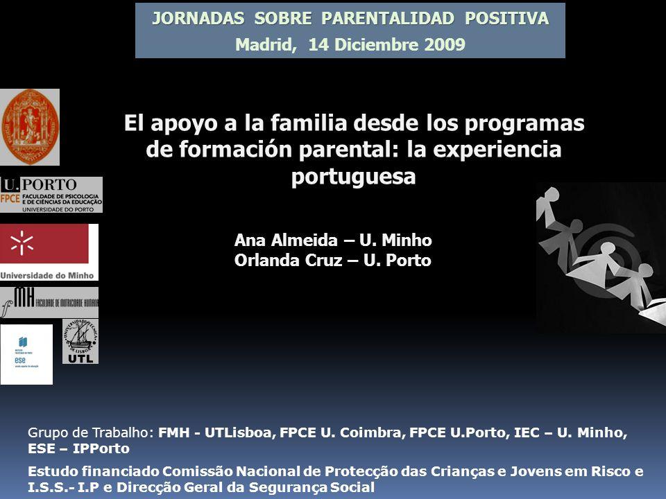 JORNADAS SOBRE PARENTALIDAD POSITIVA Madrid, 14 Diciembre 2009 Grupo de Trabalho: FMH - UTLisboa, FPCE U. Coimbra, FPCE U.Porto, IEC – U. Minho, ESE –