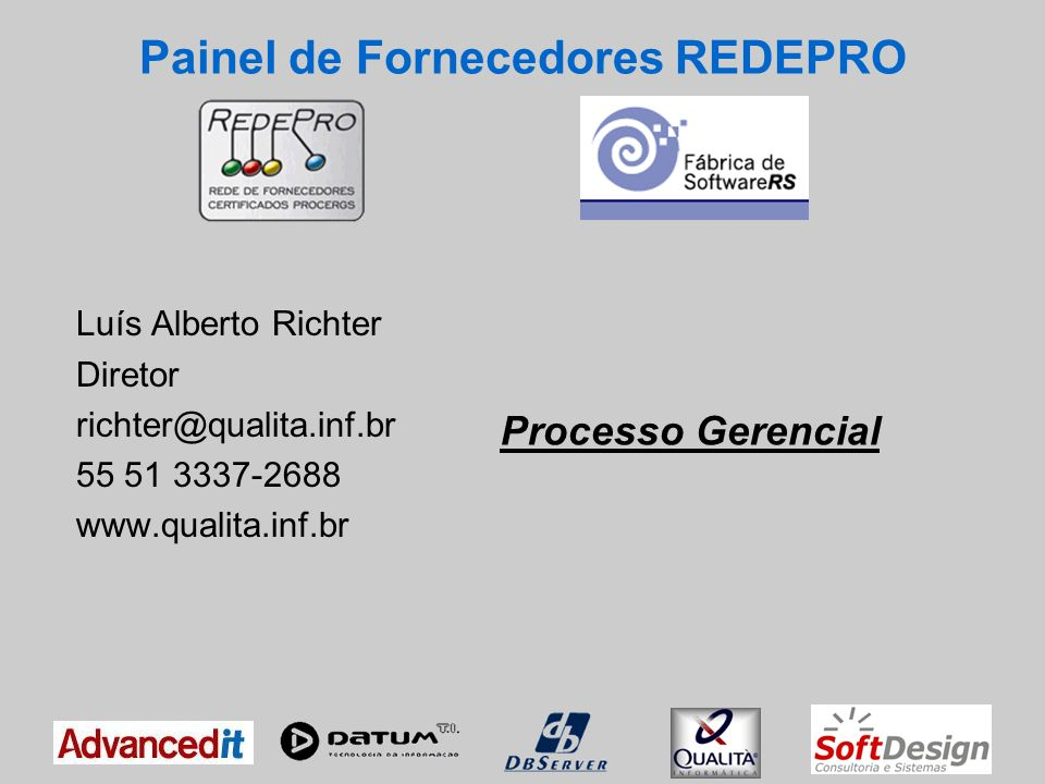 Painel de Fornecedores REDEPRO Luís Alberto Richter Diretor richter@qualita.inf.br 55 51 3337-2688 www.qualita.inf.br Processo Gerencial