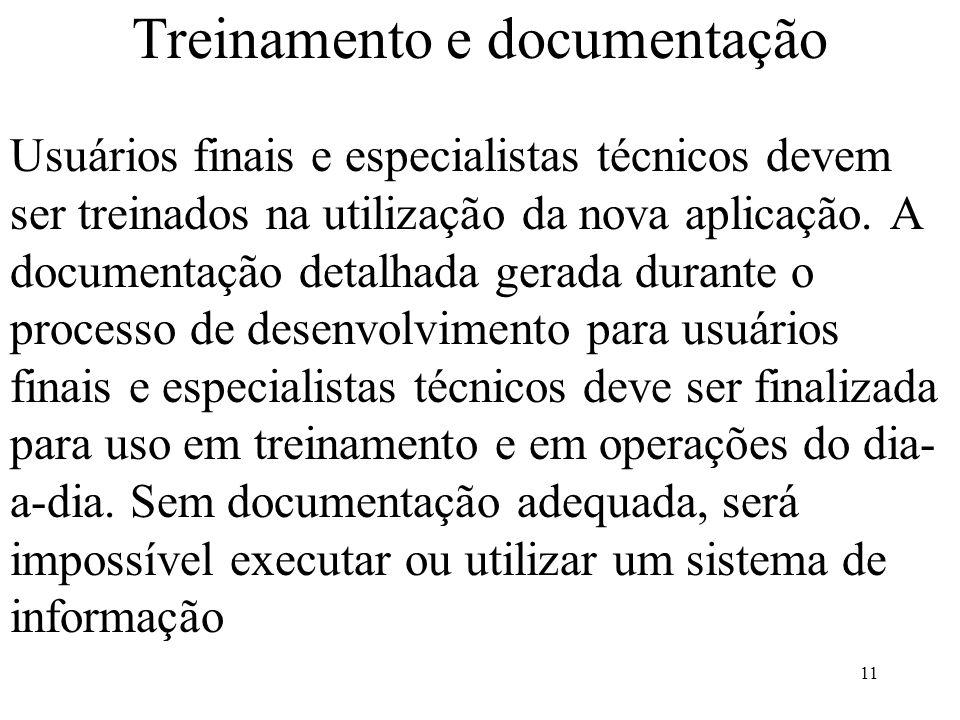 11 Treinamento e documentação Usuários finais e especialistas técnicos devem ser treinados na utilização da nova aplicação. A documentação detalhada g