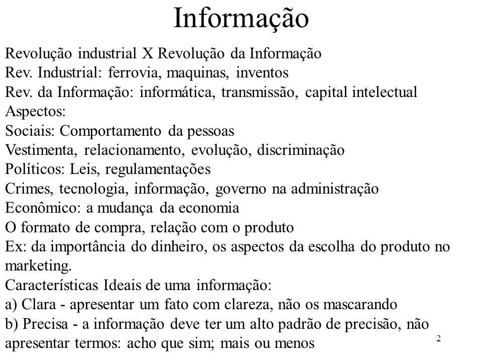 2 Informação Revolução industrial X Revolução da Informação Rev. Industrial: ferrovia, maquinas, inventos Rev. da Informação: informática, transmissão