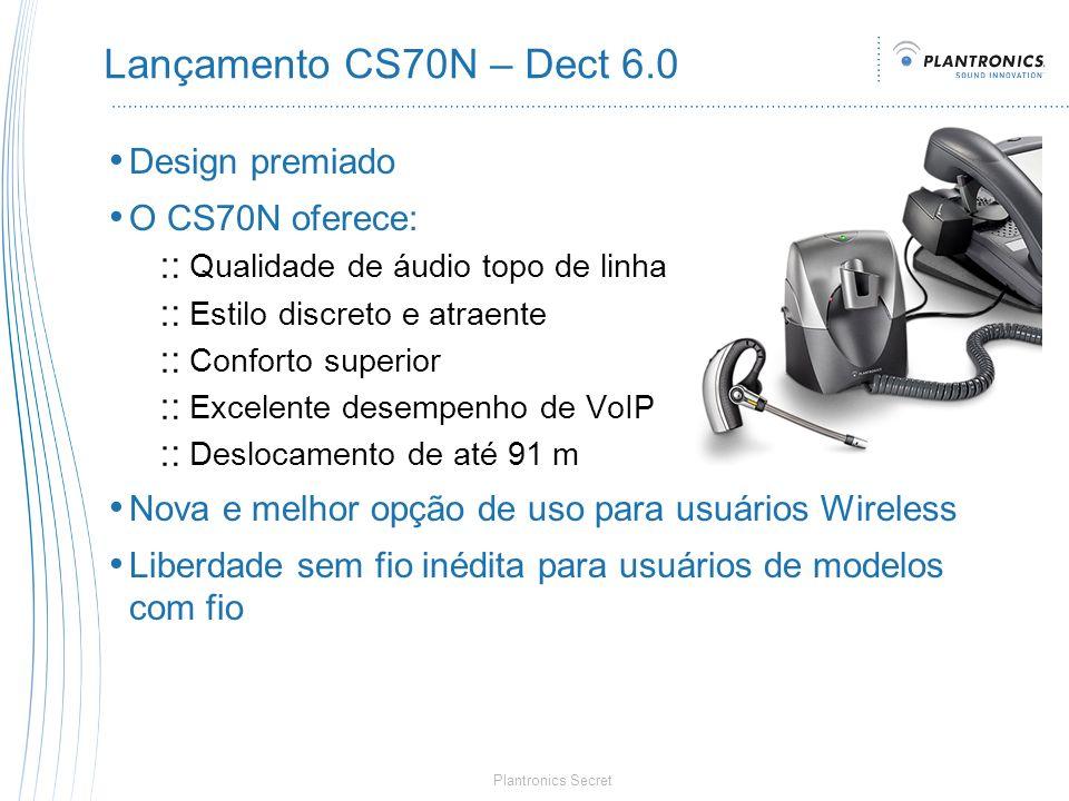 Plantronics Secret Lançamento CS70N – Dect 6.0 Design premiado O CS70N oferece: Qualidade de áudio topo de linha Estilo discreto e atraente Conforto s