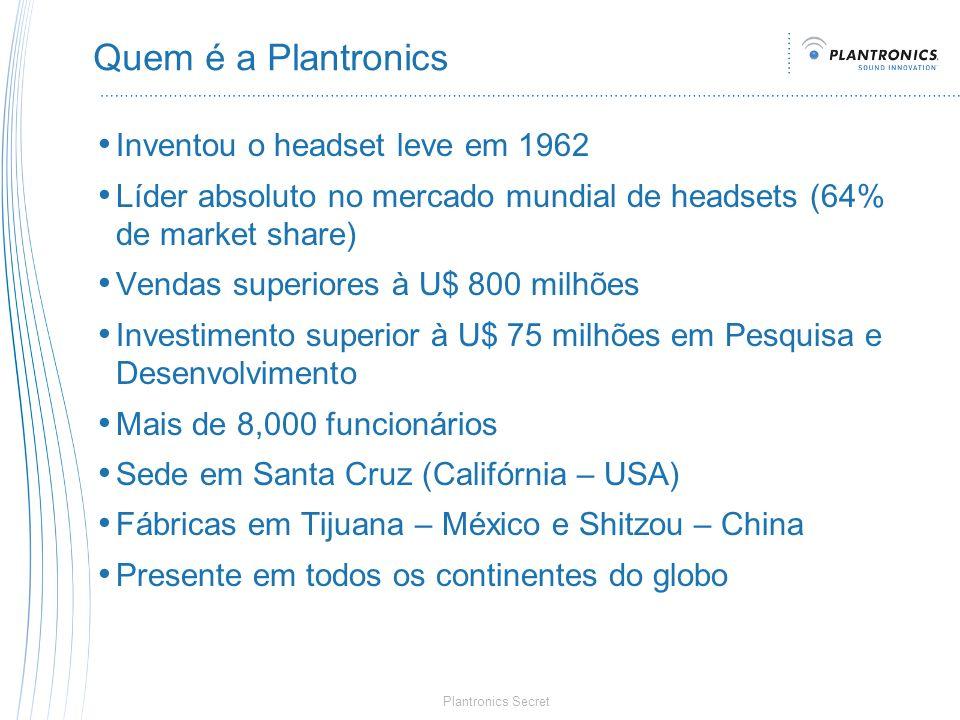 Plantronics Secret Quem é a Plantronics Inventou o headset leve em 1962 Líder absoluto no mercado mundial de headsets (64% de market share) Vendas sup