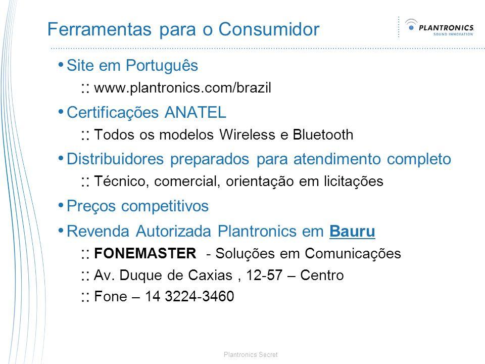Plantronics Secret Ferramentas para o Consumidor Site em Português www.plantronics.com/brazil Certificações ANATEL Todos os modelos Wireless e Bluetoo