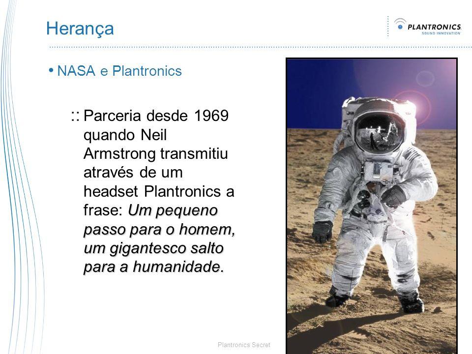 Plantronics Secret Herança NASA e Plantronics Um pequeno passo para o homem, um gigantesco salto para a humanidade. Parceria desde 1969 quando Neil Ar